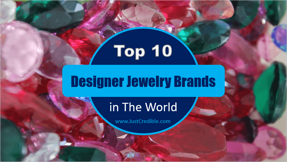 Top 10 Designer Jewelry Brands in The World