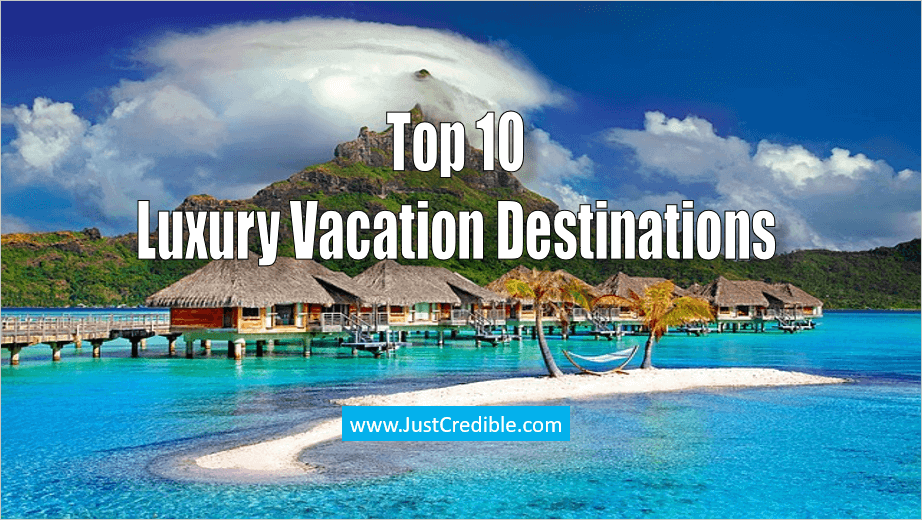 Top 10 Luxury Vacation Destinations