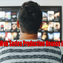 Top 8 Web Series Production Houses in India